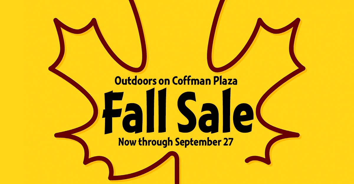Fall Sale: Outdoors on Coffman Plaza. Now through September 27.